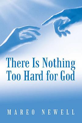 There Is Nothing Too Hard for God