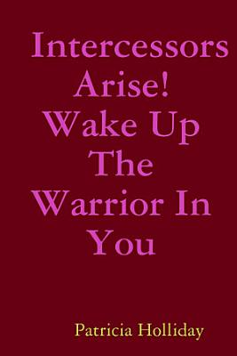 Intercessors Arise  Wake Up The Warrior In You