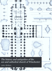 The history and antiquities of the see and cathedral church of Winchester