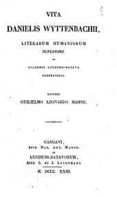 Vita Danielis Wyttenbachii, literarum humaniorum nuperrime in academia Lugduno-Batava professoris