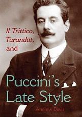 Il Trittico  Turandot  and Puccini s Late Style PDF