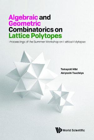 Algebraic And Geometric Combinatorics On Lattice Polytopes   Proceedings Of The Summer Workshop On Lattice Polytopes PDF
