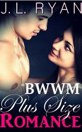 BBW Romance: Plus Size Romance: BBW Romance, Curvy Women Romance, Plus Size Romance, Big Beautiful Women, Billionaire Romance, Bad Boy Romance