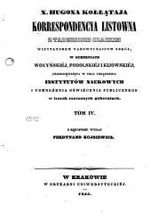 K. Hugona Kołłątaja korrespondencya listowna: z Tadeuszem Czackim wizitorem nadzwyczajnych szkół, w guberniach Wołyńskiéj, Podolskiéj i Kyjowskiéj; przedsięwzięta w tełu urządnia instytutów naukowych i pomnożenia oświécenia publicznego w trzech rzeczonych guberniach, Tom 4