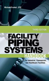 Facility Piping Systems Handbook: For Industrial, Commercial, and Healthcare Facilities, Edition 3