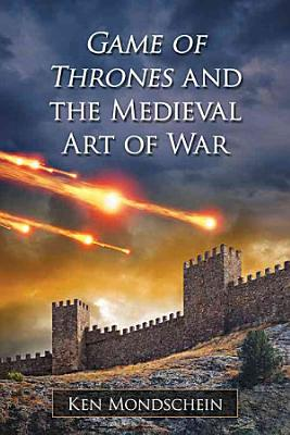 Game of Thrones and the Medieval Art of War