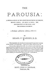 The Parousia: A Critical Study of the Scripture Doctrines of Christ's Second Coming, His Reign as King, the Resurrection of the Dead, and the General Judgment