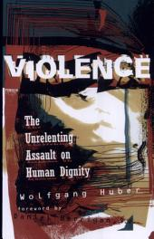Violence: The Unrelenting Assault on Human Dignity