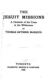 The Jesuit Missions: A Chronicle of the Cross in the Wilderness, Volume 4