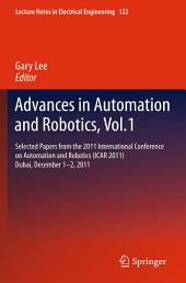 Advances in Automation and Robotics, Vol.1: Selected papers from the 2011 International Conference on Automation and Robotics (ICAR 2011), Dubai, December 1-2, 2011