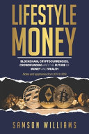 Lifestyle Money  Blockchain  Cryptocurrencies  Crowdfunding   The Future of Money and Wealth PDF