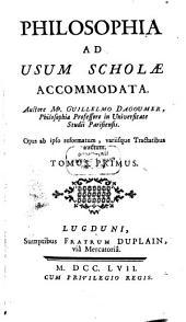 Philosophia: Ad Usum Scholae Accommodata, Volume 1