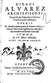 Didaci Alvarez ... Operis de auxiliis diuinæ gratiæ, & humani arbitrij viribus, & libertate, ac legitima eius cum efficacia eorundem auxiliorum concordia summa, in 4. libros distincta
