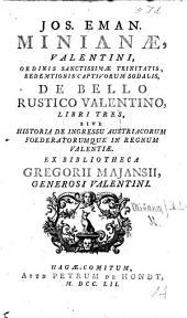J. E. Minianæ ... De Bello Rustico Valentino libri tres, sive historia de ingressu Austriacorum foederatorumque in Regnum Valentiæ. Ex Bibliotheca G. Majausii