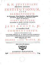 D. N. Justiniani perpetui Augusti Institutionum, sive elementorum per tribunianum virum magnificum, ... libri quatuor