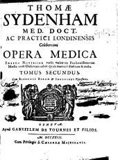 Thomae Sydenham ... Opera medica ...: tomus primus [-secundus] : cum elenchis rerum & indicibus necessariis, Volume 2
