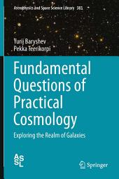 Fundamental Questions of Practical Cosmology: Exploring the Realm of Galaxies