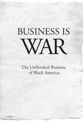 Business Is War The Unfinished Business Of Black America Book PDF