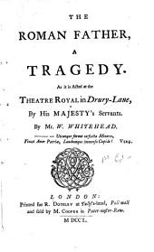 The Roman Father, a Tragedy: As it is Acted at the Theatre Royal in Drury-Lane, by His Majesty's Servants