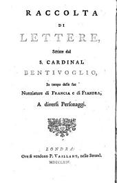 A Collection of Letters, Written by Cardinal Bentivoglio to Divers Persons of Eminence, During His Nunciature in France and Flanders