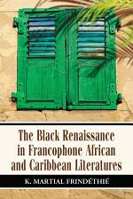 The Black Renaissance in Francophone African and Caribbean Literatures