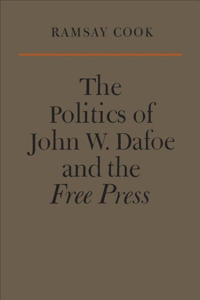 Download The Politics of John W  Dafoe and the Free Press Book