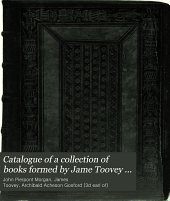 Catalogue of a Collection of Books Formed by Jame Toovey Principally from the Library of the Earl of Gosford: The Property of J. Pierpont Morgan