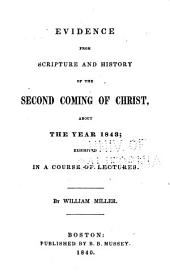 Evidence from Scripture and history of the second coming of Christ about the year 1843, exhibited in a course of lectures