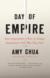 Day of Empire: How Hyperpowers Rise to Global Dominance--and Why They Fall