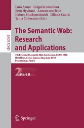The Semantic Web: Research and Applications: 7th European Semantic Web Conference, ESWC 2010, Heraklion, Crete, Greece, May 30 - June 3, 2010, Proceedings, Part 2