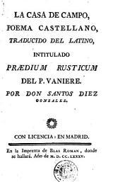 La Casa de campo: poema castellano, traducido del latino, intitulado Praedium rusticum del P. Vaniere