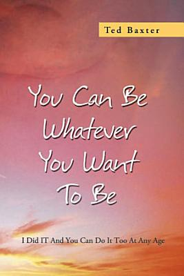 You Can Be Whatever You Want To Be