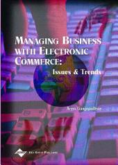 Managing Business with Electronic Commerce: Issues and Trends: Issues and Trends