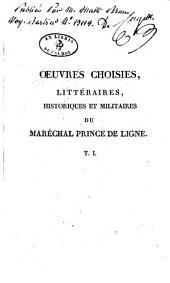 Oeuvres choisies, littéraires, historiques et militaires du maréchal prince de Ligne ...