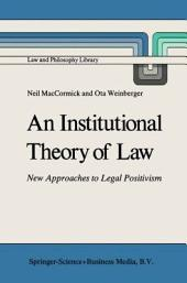 An Institutional Theory of Law: New Approaches to Legal Positivism
