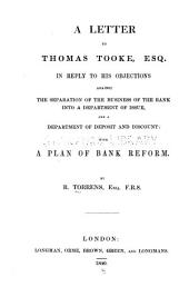 A Letter to Thomas Tooke, Esq: In Reply to His Objections Against the Separation of the Business of the Bank Into a Department of Issue, and a Department of Deposit and Discount: with a Plan of Bank Reform