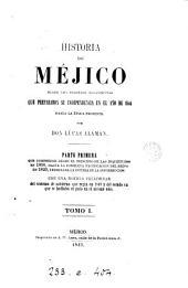 Historia de Méjico desde los primeros movimientos que prepararon su independencia en el año de 1808, hasta la época presente: Volumen 1