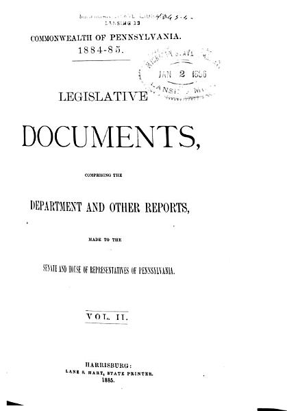 Download Legislative Documents  Comprising the Department and Other Reports Made to the Senate and House of Representatives of Pennsylvania During the Session of     Book