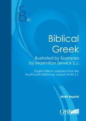 Biblical Greek: Illustrated by Examples by Maximilian Zerwick S.J. English Edition adapted from the Fourth Latin Edition by Joseph Smith S.J.