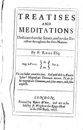 Treatises and Meditations Dedicated to the Saints, and to the Excellent Throughout the Three Nations