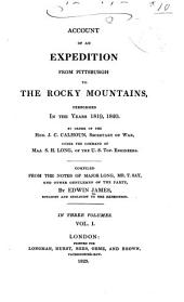 Account of an Expedition from Pittsburgh to the Rocky Mountains, Performed in the Years 1819 and '20, by Order of the Hon. J. C. Calhoun, Sec'y of War: Under the Command of Major Stephen H. Long. From the Notes of Major Long, Mr. T. Say, and Other Gentlemen of the Party, Volume 1