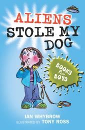Books For Boys: 5: Aliens Stole My Dog