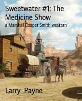 Sweetwater #1: The Medicine Show: a Marshal Cooper Smith western