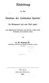 Einleitung in das Studium der arabischen Sprache: bis Mohammed und zum Theil später, zum allgemeinen Gebrauche auch für die, welche nicht Hebräisch und Arabisch treiben