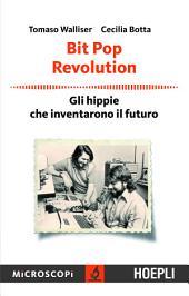 Bit Pop Revolution: Gli Hippie che inventarono il futuro