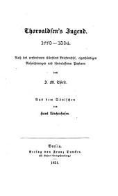 Thorwaldsen's Jugend. 1770-1804 ... Aus dem Dänischen [Thorvaldsens Biographi. pt. 1.] von H. Wachenhusen