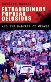 Extraordinary Popular Delusions and the Madness of Crowds: Understanding the Forces Behind Group Mentality, Thoughts and Actions