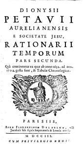 Dionysii Petavii Aurelianensis e Societate Jesu rationarium temporum partes tres ...