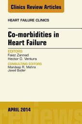 Co-morbidities in Heart Failure, An Issue of Heart Failure Clinics, E-Book
