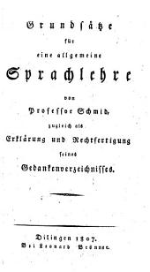 Schmid's Grundsätze für eine allgemeine Sprachlehre: zugleich als Erklärung und Rechtfertigung seines Gedankenverzeichnisses